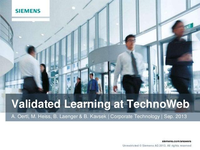 Validated Learning at TechnoWeb A. Oertl, M. Heiss, B. Laenger & B. Kavsek | Corporate Technology | Sep. 2013  siemens.com...