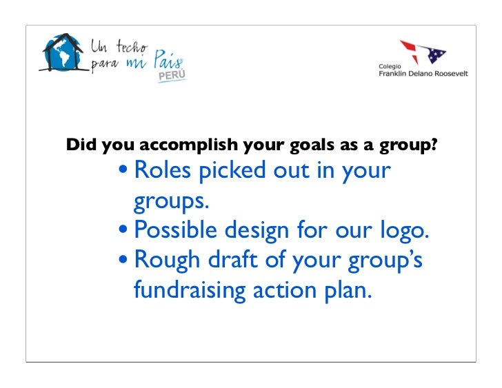 Did you accomplish your goals as a group?     • Roles picked out in your       groups.     • Possible design for our logo....