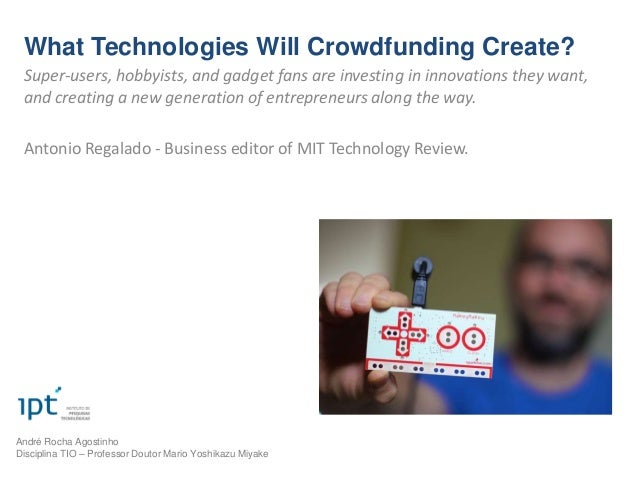 What Technologies Will Crowdfunding Create? Super-users, hobbyists, and gadget fans are investing in innovations they want...