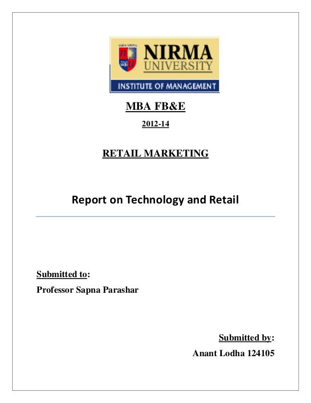 MBA FB&E 2012-14  RETAIL MARKETING  Report on Technology and Retail  Submitted to: Professor Sapna Parashar  Submitted by:...