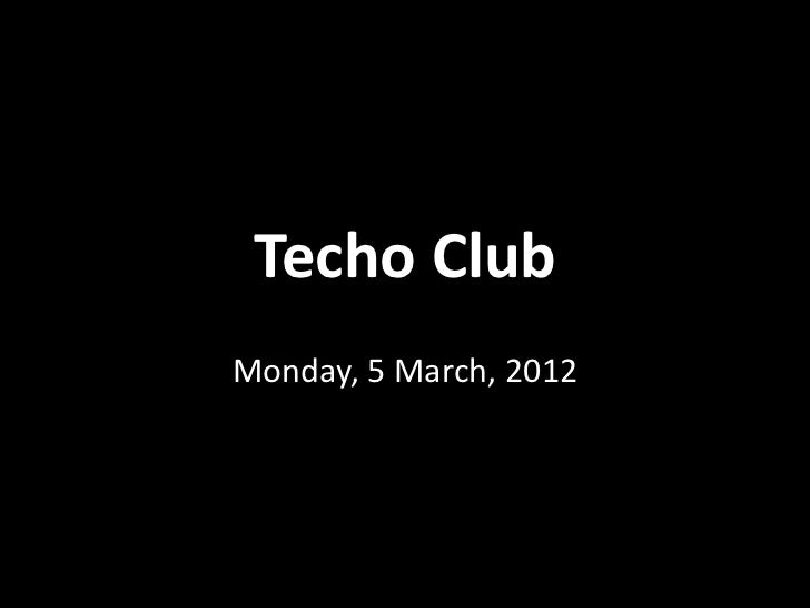 Techo ClubMonday, 5 March, 2012