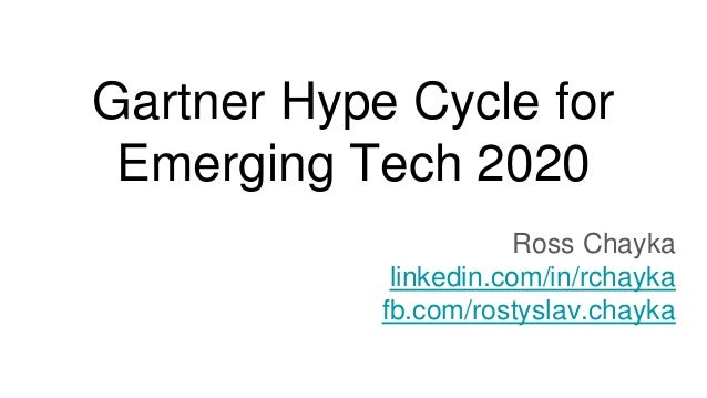 Gartner Hype Cycle for Emerging Tech 2020 Ross Chayka linkedin.com/in/rchayka fb.com/rostyslav.chayka