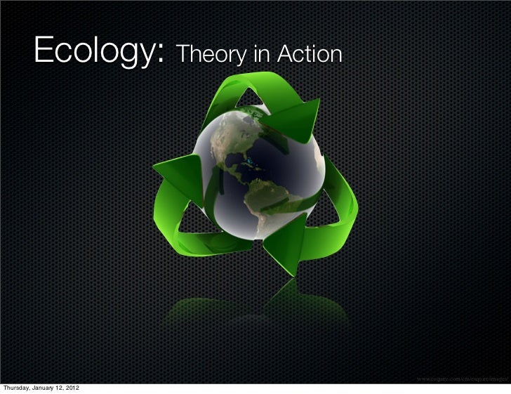 Ecology: Theory in Action                                      www.esquire.com/cm/esquire/images/Thursday, January 12, 2012
