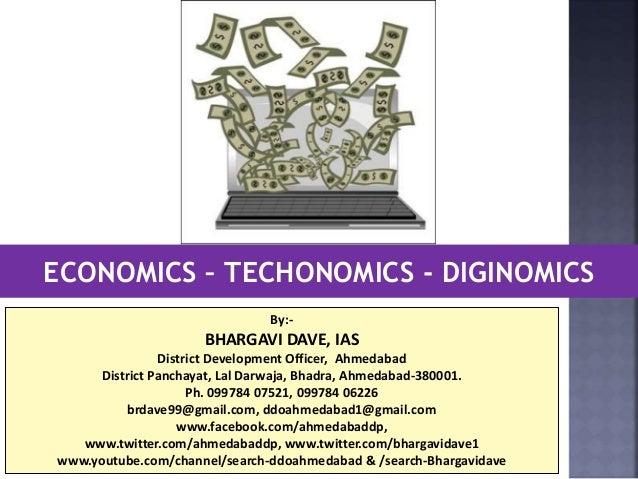 ECONOMICS – TECHONOMICS - DIGINOMICS By:- BHARGAVI DAVE, IAS District Development Officer, Ahmedabad District Panchayat, L...