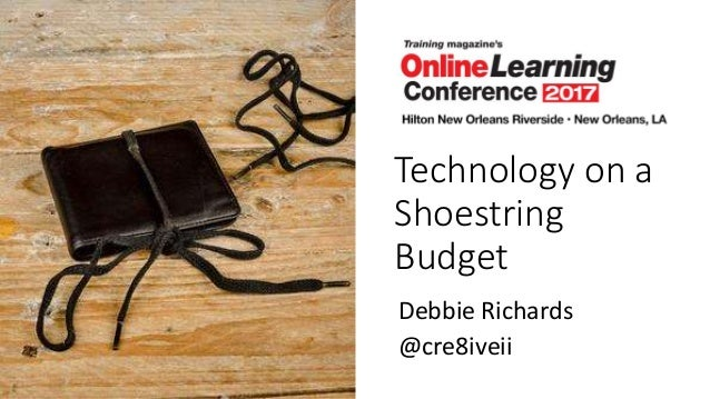Technology on a Shoestring Budget Debbie Richards @cre8iveii
