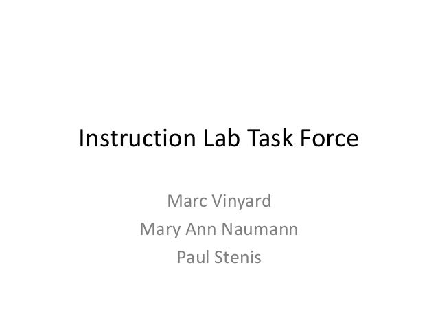 Instruction Lab Task Force       Marc Vinyard     Mary Ann Naumann        Paul Stenis