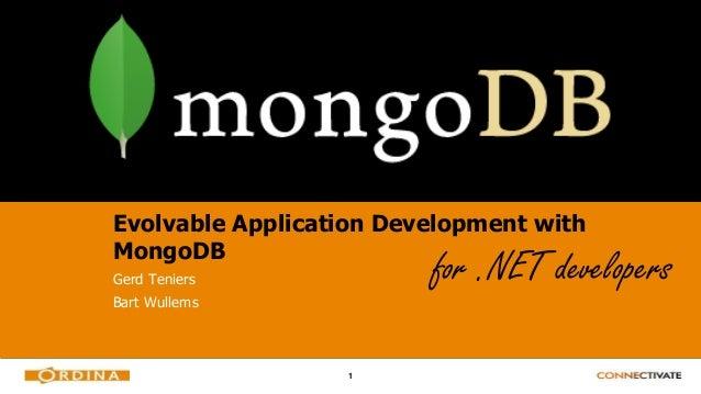 1 Evolvable Application Development with MongoDB Gerd Teniers Bart Wullems for .NET developers