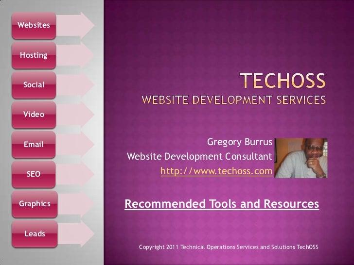 TechOSSWebsite Development Services <br />Gregory Burrus<br />Website Development Consultant<br />http://www.techoss.com<b...