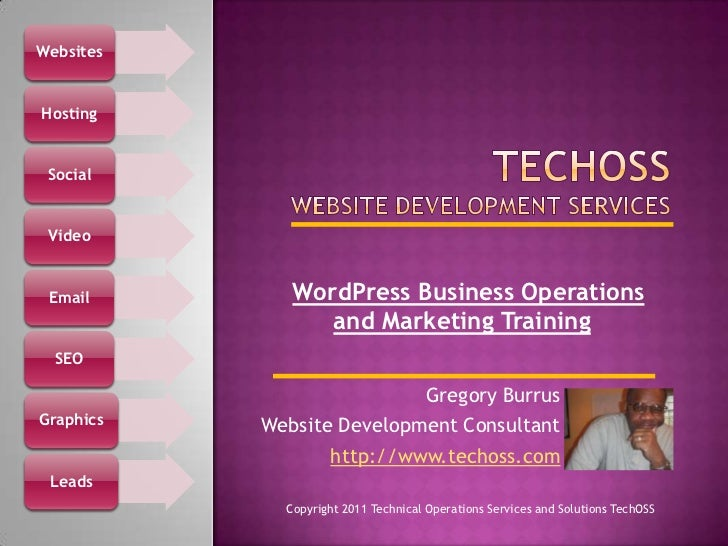 TechOSSWebsite Development Services <br />WordPress Business Operations and Marketing Training<br />Gregory Burrus<br />We...
