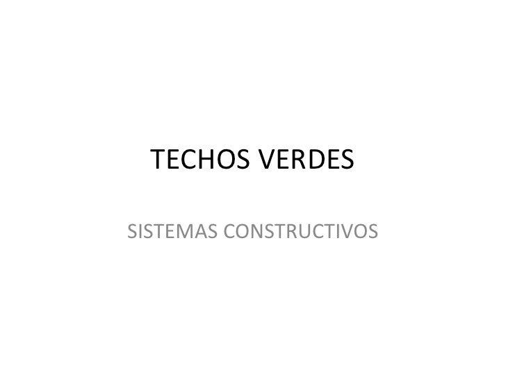 TECHOS VERDES<br />SISTEMAS CONSTRUCTIVOS<br />