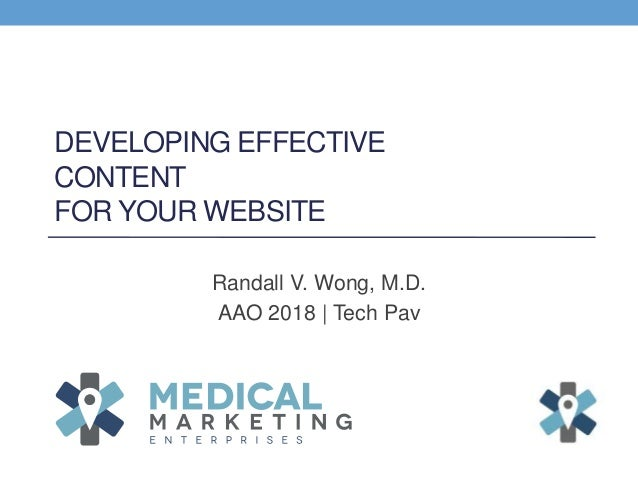 DEVELOPING EFFECTIVE CONTENT FOR YOUR WEBSITE Randall V. Wong, M.D. AAO 2018 | Tech Pav
