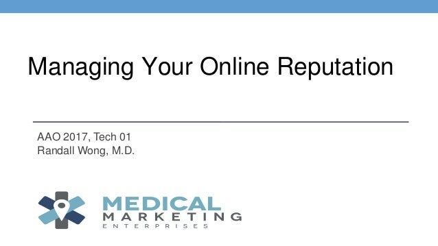 AAO 2017, Tech 01 Randall Wong, M.D. Managing Your Online Reputation