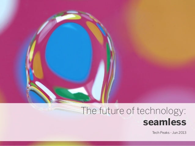 The future of technology:seamlessTech Peaks - Jun 2013