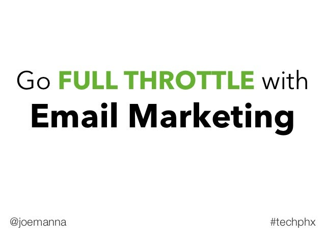 Go FULL THROTTLE with   Email Marketing@joemanna         #techphx