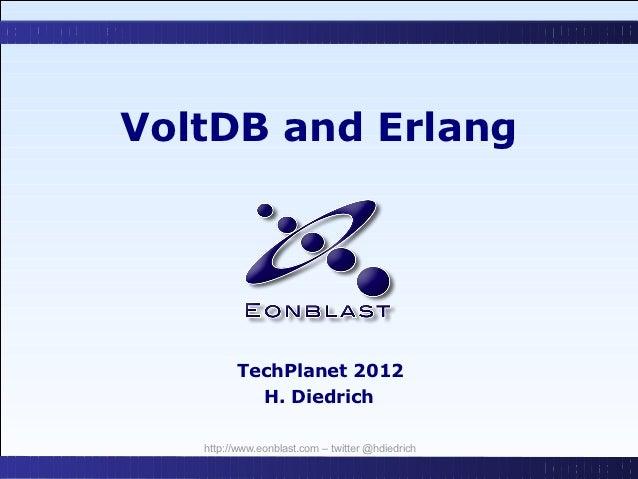 VoltDB and Erlang         TechPlanet 2012           H. Diedrich   http://www.eonblast.com – twitter @hdiedrich