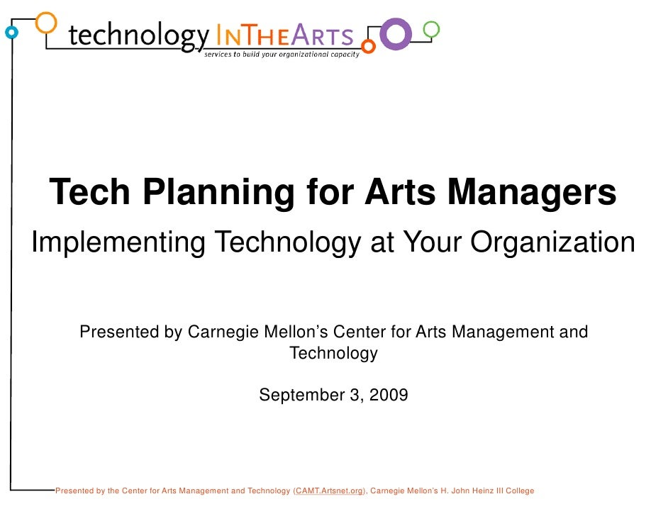 Tech Planning for Arts Managers Implementing Technology at Your Organization            g         gy           g         P...