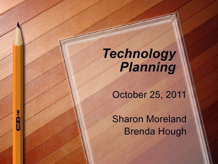 Technology Planning October 25, 2011 Sharon Moreland Brenda Hough