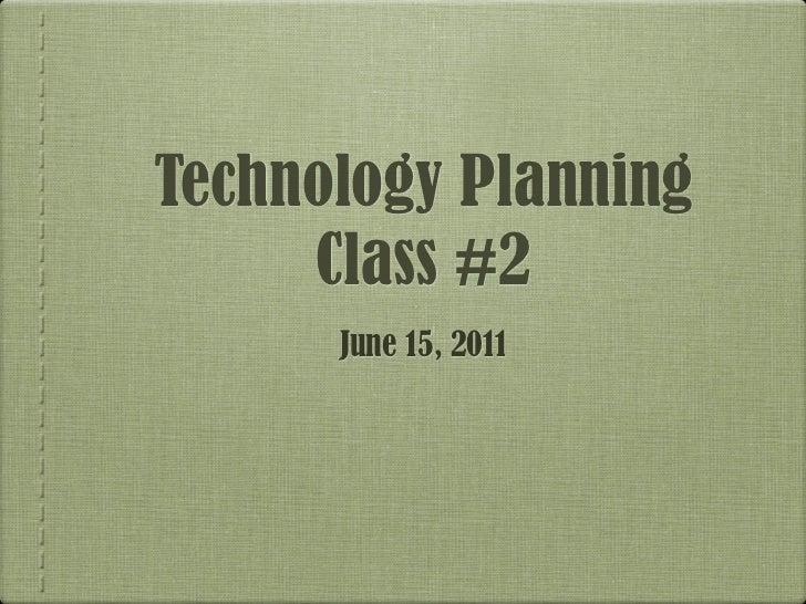 Technology Planning     Class #2      June 15, 2011