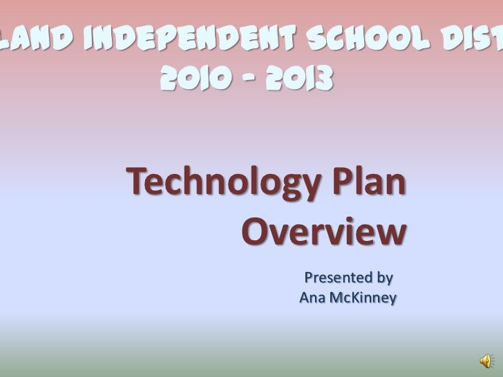 Garland Independent School District<br />2010 - 2013 <br />Technology Plan <br />Overview<br />Presented by <br />Ana McKi...
