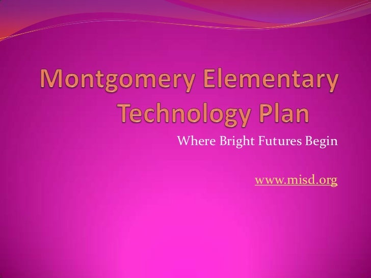 Montgomery Elementary            Technology Plan<br />Where Bright Futures Begin<br />www.misd.org<br />