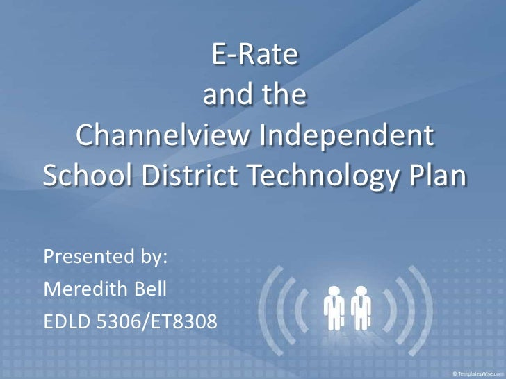 E-Rateand the Channelview Independent School District Technology Plan<br />Presented by:<br />Meredith Bell<br />EDLD 5306...