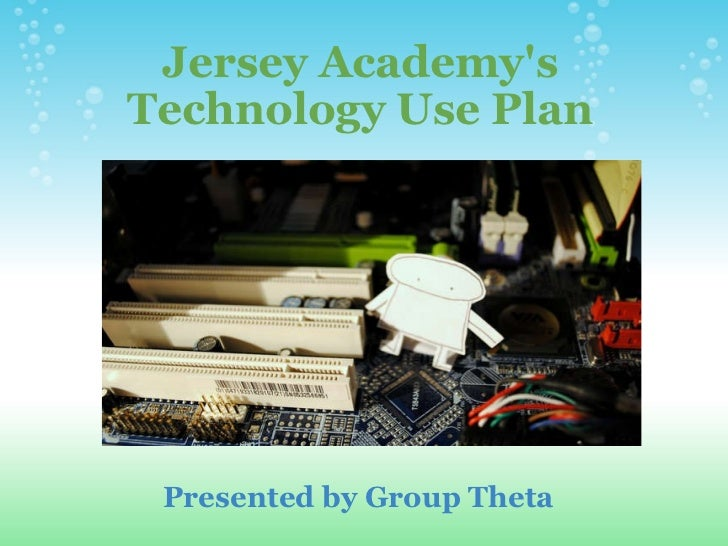 Jersey Academy's Technology Use Plan     Presented by Group Theta