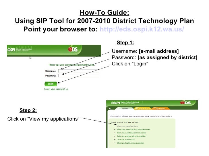 How-To Guide: Using SIP Tool for 2007-2010 District Technology Plan Point your browser to:  http://eds.ospi.k12.wa.us/   U...