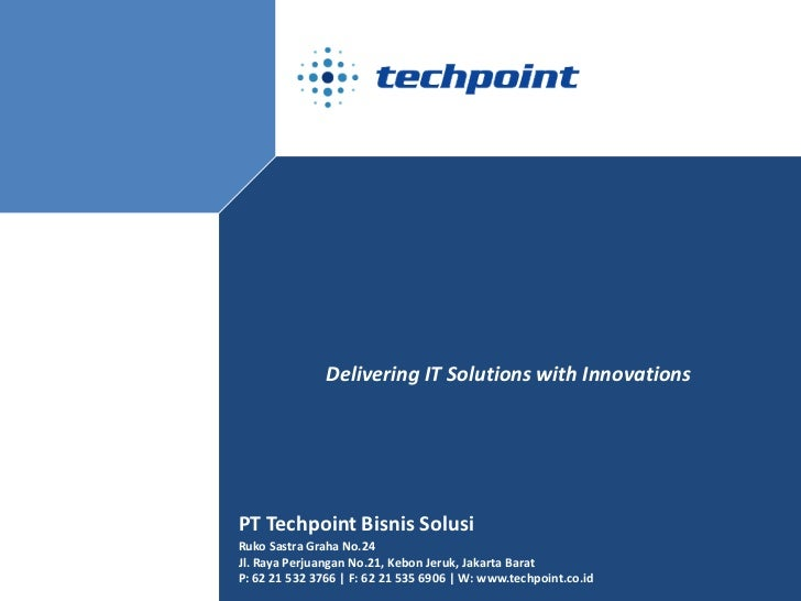 Delivering IT Solutions with InnovationsPT Techpoint Bisnis SolusiRuko Sastra Graha No.24Jl. Raya Perjuangan No.21, Kebon ...
