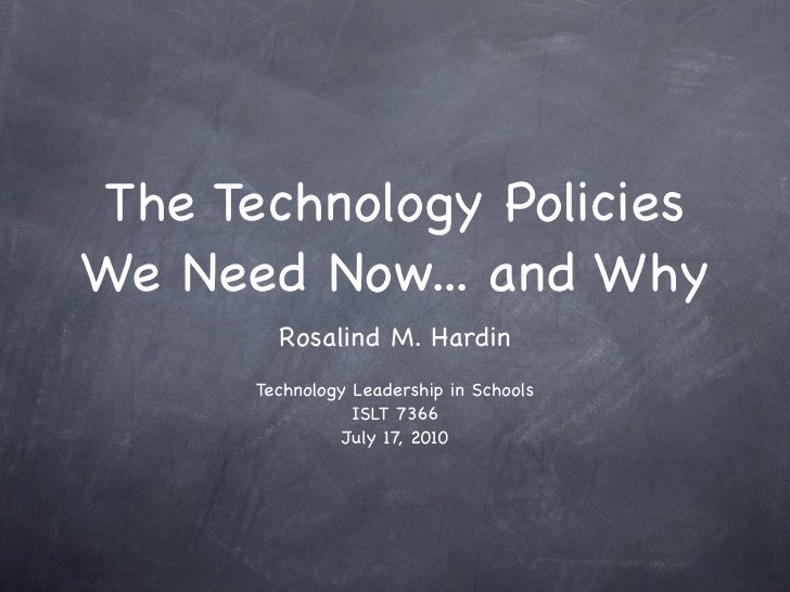 The Technology Policies We Need Now... and Why         Rosalind M. Hardin       Technology Leadership in Schools          ...