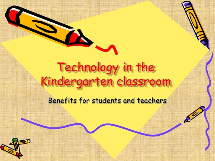 Technology in the Kindergarten classroom<br />Benefits for students and teachers<br />