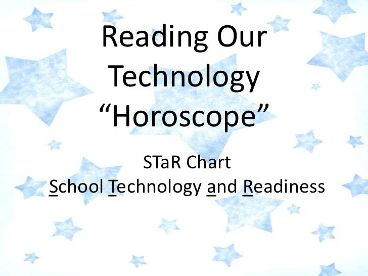 """Reading Our Technology """"Horoscope""""<br />STaR ChartSchool Technology and Readiness<br />"""
