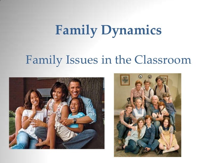 Family DynamicsFamily Issues in the Classroom