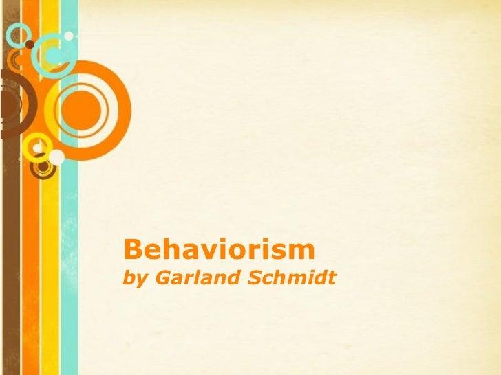 Behaviorismby Garland Schmidt     Free Powerpoint Templates                                 Page 1