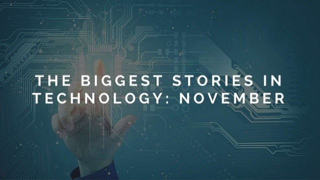 The Biggest Stories in Technology: November