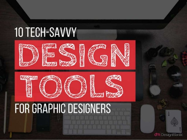 10 Tech Savvy Design Tools For Graphic Designers.
