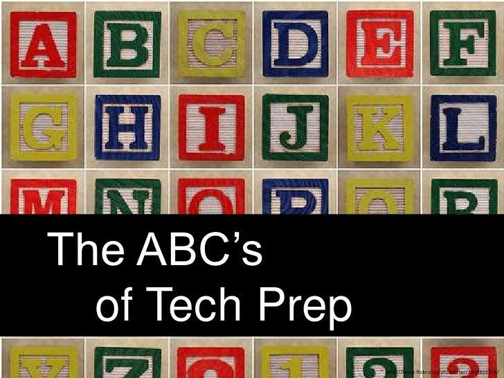The ABC's        of Tech Prep<br />http://www.flickr.com/photos/lwr/2408803258/<br />