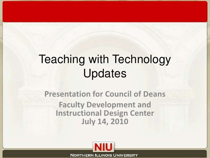 Teaching with Technology Updates<br />Presentation for Council of Deans<br />Faculty Development and Instructional Design ...