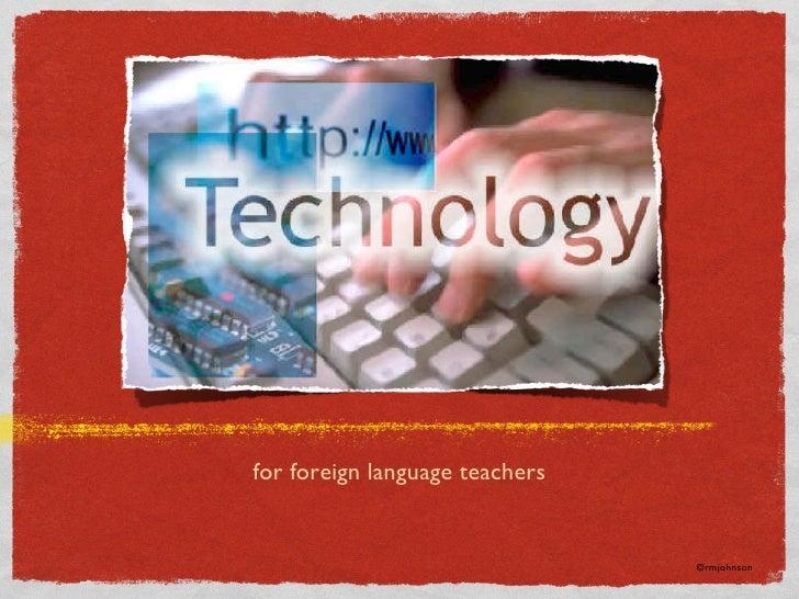<ul><li>for foreign language teachers </li></ul>©rmjohnson