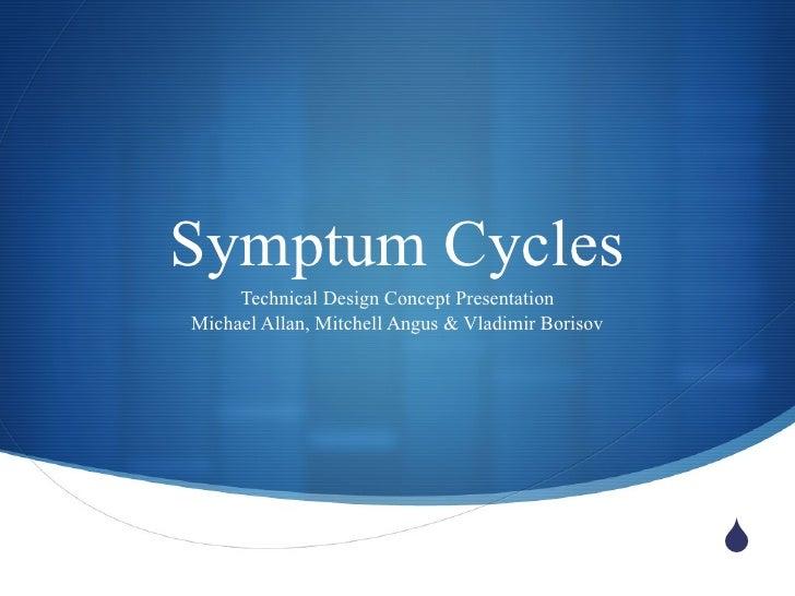 Symptum Cycles Technical Design Concept Presentation Michael Allan, Mitchell Angus & Vladimir Borisov