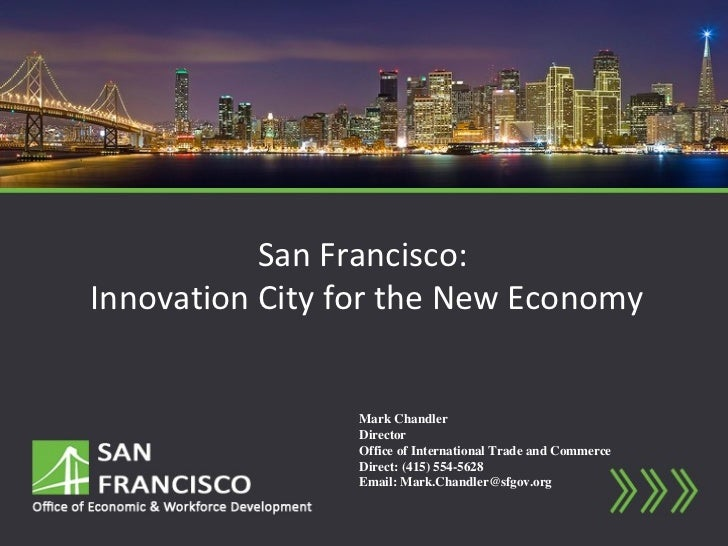 San Francisco:Innovation City for the New Economy                 Mark Chandler                 Director                 O...