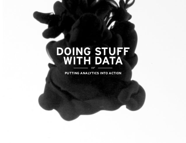 Doing Stuff With Data    or Putting analytics into action