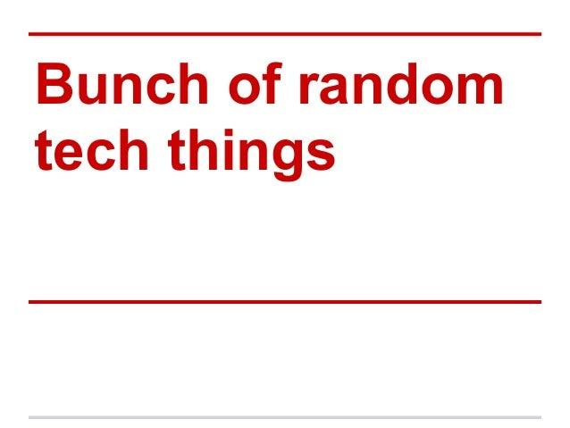 Bunch of randomtech things