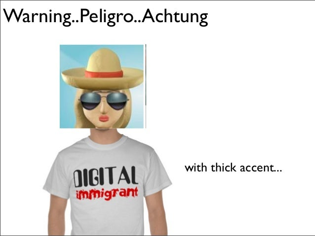 Warning..Peligro..Achtung with thick accent...