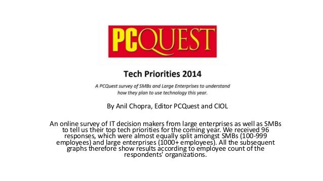 By Anil Chopra, Editor PCQuest and CIOL An online survey of IT decision makers from large enterprises as well as SMBs to t...