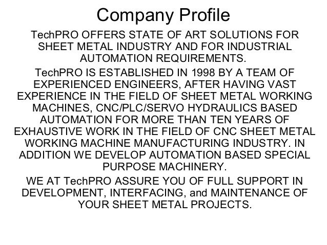 Company Profile TechPRO OFFERS STATE OF ART SOLUTIONS FOR SHEET METAL INDUSTRY AND FOR INDUSTRIAL AUTOMATION REQUIREMENTS....