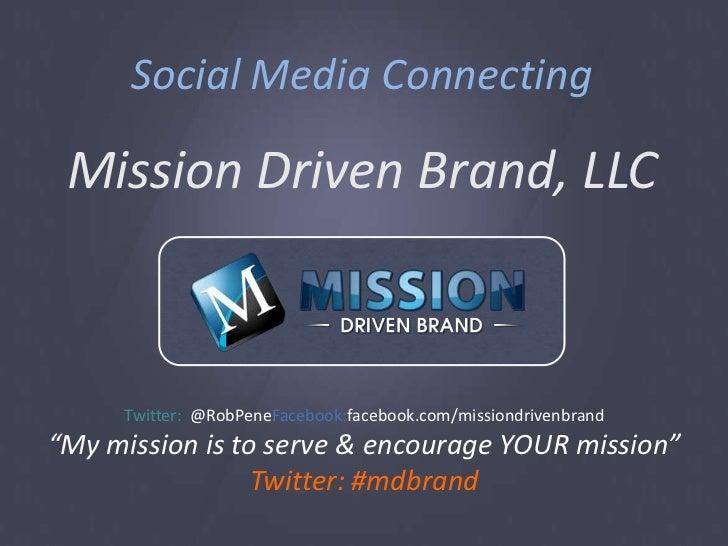 Social Media Connecting<br />Mission Driven Brand, LLC<br />Twitter:  @RobPeneFacebook:facebook.com/missiondrivenbrand<br ...