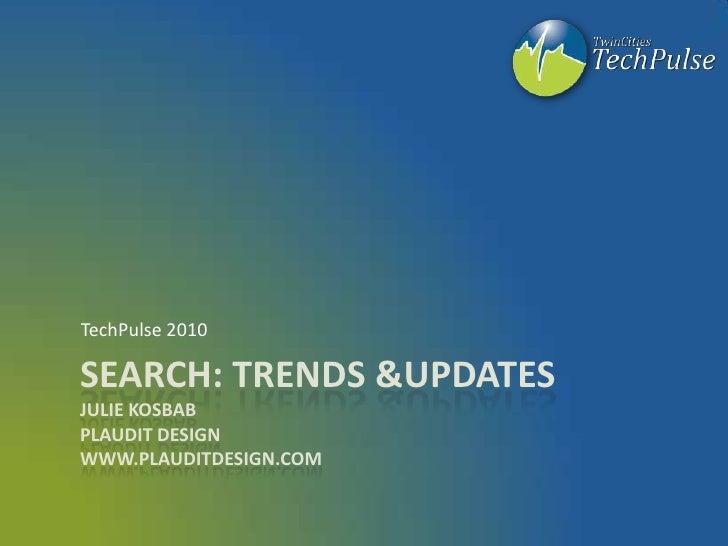 Search: Trends & UpdatesJulie KosbabPlaudit Designwww.Plauditdesign.com<br />TechPulse 2010<br />