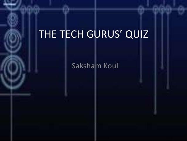 THE TECH GURUS' QUIZ Saksham Koul