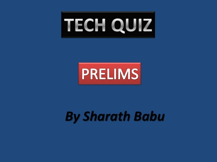 TECH QUIZ<br />PRELIMS<br />By SharathBabu<br />