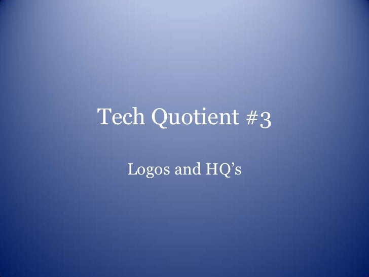 Tech Quotient #3  Logos and HQ's